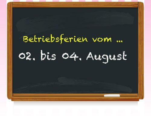 Betriebsferien vom 02. bis 04. August